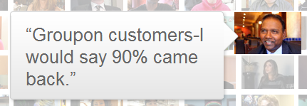 Groupon customers-I would say 90% came back.